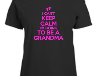 I Can't Keep Calm I'm Going To Be A Grandma Womens T-Shirt Funny New Grandmother Ladies Tee