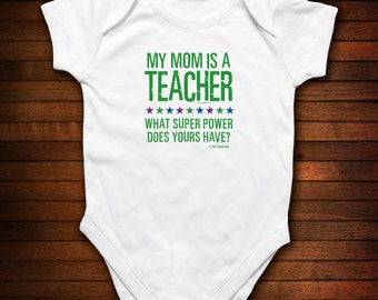 Teacher Mom - What Super Power Does Yours Have - Funny Baby Gift