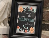 I know that my Redeemer lives- 4x6 Print