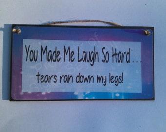 You Made Me Laugh so hard tears ran down my legs