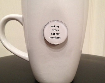 Quote   Mug   Magnet   Not My Circus Not My Monkeys