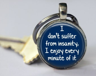 I don't Suffer from Insanity, I Enjoy Every Minute of it - Key Chain or Pendant - 25mm Round