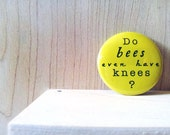 Do bees even have knees?, Pinback Button Badge or Fridge Magnet, 1 and a half inch, humorous pinback, trendy funny, silly party favor