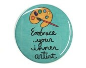 Embrace Your Inner Artist pinback button, fridge magnet, or pocket mirror - 1 or 2 1/4 inch positive affirmation, inspirational art pin gift