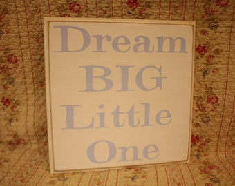 Dream BIG Litte One Sign Wood Shabby Style Your Color