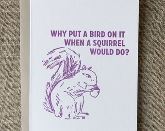 Squirrel letterpress greeting card: Why put a bird on it when a squirrel would do