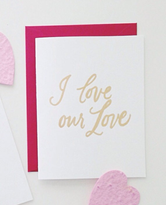 I Love Our Love - Gold Foil Letterpress Greeting Card