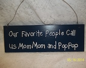 Our favorite People Call Us Mom Mom and Pop Pop Handpainted wooden sign