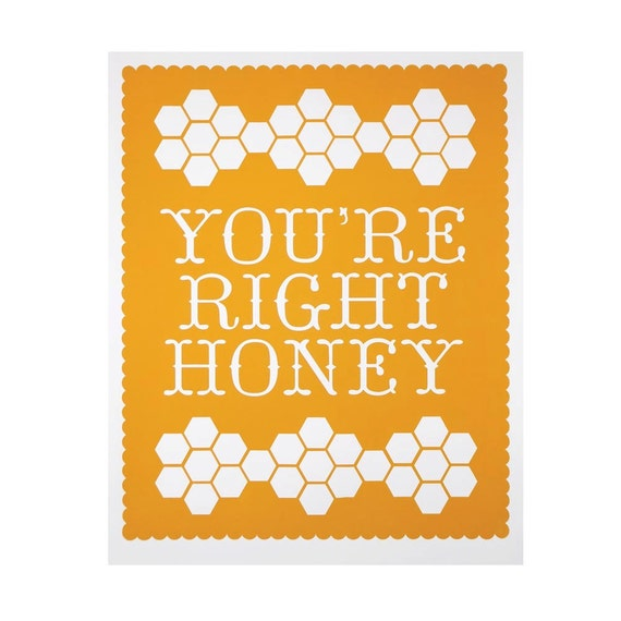 You're Right Honey 10 x 8 inch Print -- US Priority Shipping