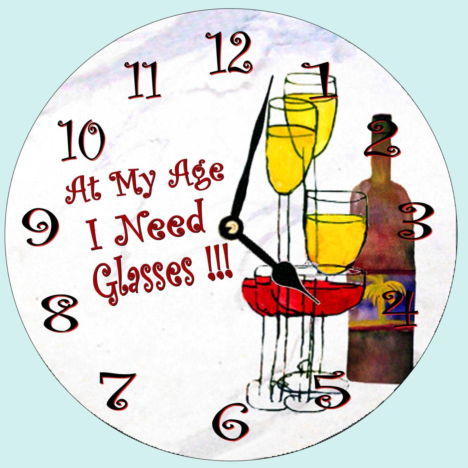 At my age i need glasses wine art wall clock from my art for I need art for my walls