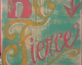 Be Fierce Rustic Painted Wood Sign Distressed