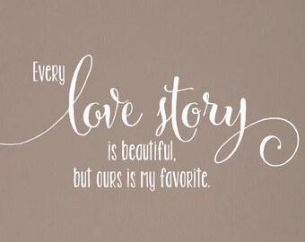 Every Love Story Is Beautiful But Ours Is My Favorite - Wall Decal