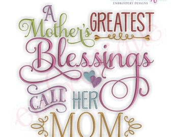 A Mother's Greatest Blessings Call Her Mom - -Instant Download Digital Files for Machine Embroidery