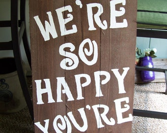 Were so happy your here / Wedding Signs / rustic signs / wood signs / Party signs /  ceremony signs / wedding decorations / graduation sign