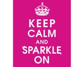 Keep Calm and SPARKLE ON (B) - Art Print (Featured in Fuchsia) Keep Calm Art Prints and Posters