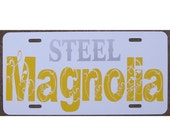 Steel Magnolia License Plate Southern Car Tag