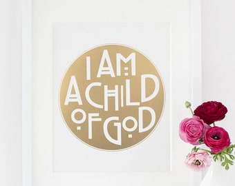 5x7 - Gold or Silver Metallic Finish - 'I Am A Child of God'