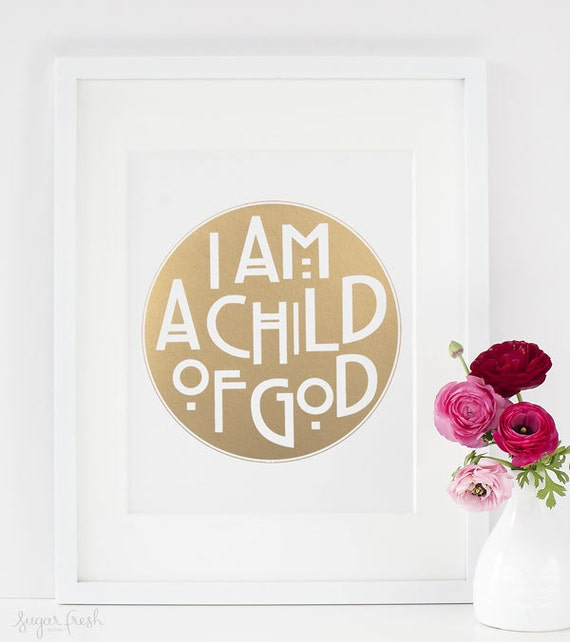 8x10 - Gold or Silver Metallic Finish - 'I Am A Child of God'