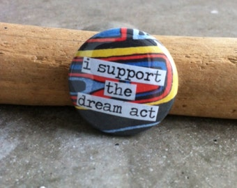 I Support The Dream Act- Pinback Button, Magnet, Mirror, or Bottle Opener