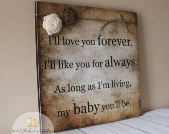 I'll Love You Forever I'll Like You For Always As Long As I'm Living My Baby You'll Be Sign, Handcrafted Sign, Baby Shower Gift