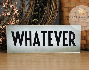 WHATEVER Funny Shelf Sitter, Handcrafted Sign, Funny Desk Sign, Shelf Decor