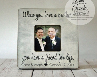 When You Have A Brother You Have A Friend For Life Picture Frame, Brother Wedding Frame, Brother Thank You Gift