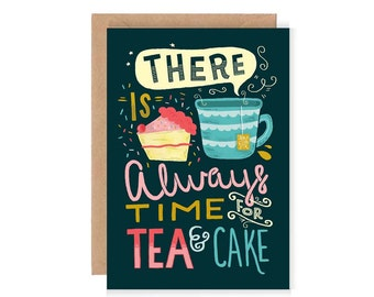 There is Always Time For Tea and Cake Card - Blank Greetings Card / Cute Illustration / Hand Lettering