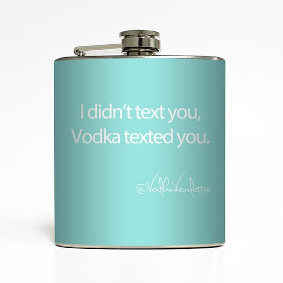 I Didn't Text You Vodka Texted You Custom Color Vodka Vendettas Funny Flask 21st Birthday Gift Stainless Steel 6 oz Liquor Hip Flask LC-1134