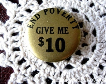 End Poverty Give me 10 Dollars Hippie ERA Sixties Counterculture GOLD Original Pinback Button Psychedelic Laugh In