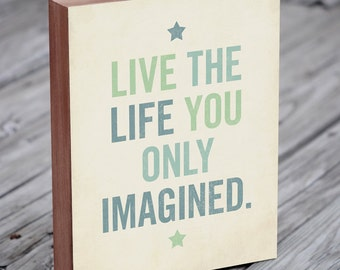 Live the Life You Imagined - Motivational Quote - Wooden Signs Sayings - Wood Block Art Print