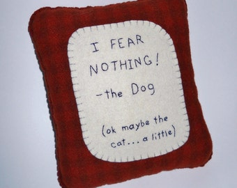 Dog Pillow - Funny Dog Sayings - Dog Bed Accessory - I Fear Nothing Pillow - Cats and Dogs