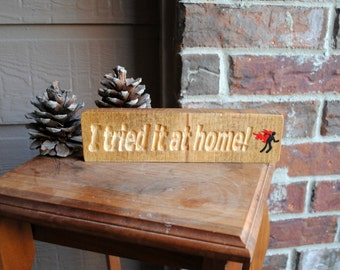 I tried it at home Carved Wood Sign, Hand Painted, Reclaimed Wood