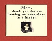 IN A BASKET - Funny Card for Mom - Funny Thank You - Funny Thanks - Funny Mom Card - Funny Mum Card - Funny Card - Card for Mom - Item# S029