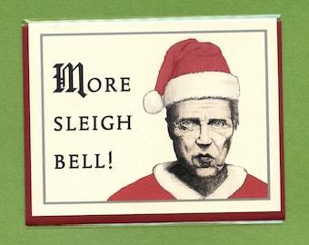 MORE SLEIGH BELL - Christopher Walken Christmas - Funny Christmas Card - Christopher Walken - snl - Cowbell - Pop Culture Card - Item# X033