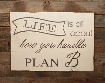Large Wood Sign - Life is all about how you Handle Plan B - Inspirational Sign - Farmhouse Sign - Gift