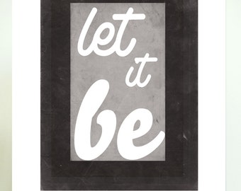 Let It Be Wall Art- Let It Be Print- Inspirational Quote Print- Inspirational Art Print- Inspiring Prints- 5x7 Inspirational Prints