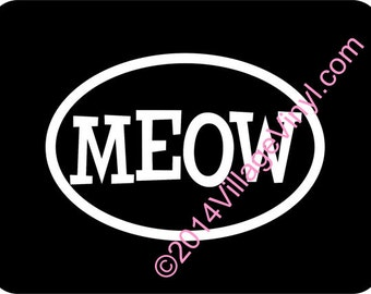 Vinyl Decal - Cat Lover Decal -  MEOW- Euro Decal - Just for the Cat Lover Dog Sticker Car Sticker