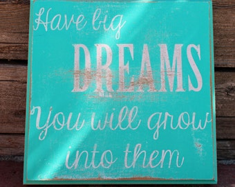 Have Big Dreams You Will Grow Into Them Sign