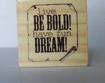 Live Be Bold Have Fun Dream Wooden Mounted Rubber Stamping Block DIY cards, scrapbooking, tags, Greeting Cards, and Scrapbooking