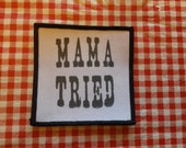 mama tried  hand printed patch
