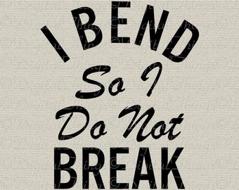 Inspirational Art I Bend So I Do Not Break Word Art Typography Printable Digital Download for Iron on Transfer Tote Pillow Tea Towel DT1592