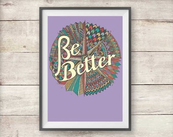 Be Better - Inspirational Print