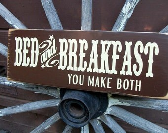 BED AND BREAKFAST, you make both.   Painted wooden sign.  Home Wall Decor.