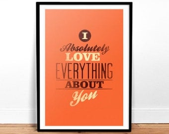 I Absolutely Love Everything About You - Print