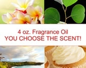 4 oz. Fragrance Oil - You Choose The Scent