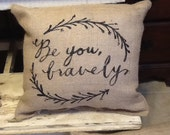 Burlap be you bravely pillow,  throw pillow, accent pillow, inspirational quote