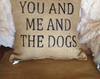 You, Me and the Dog pillow, Dog pillow, burlap pillow, custom pillow