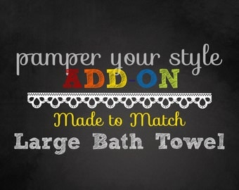 PAMPER YOUR STYLE - Add On - One Custom Bath Towel - Made to Match any design in my shop or made special for you