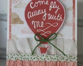 Hot Air Balloon Card Come Fly Away With Me Romantic Handmade Love Note