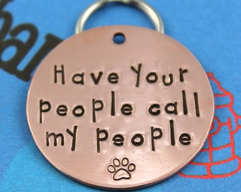 LARGE Customized Dog Tag  - Unique Pet Tag - Handstamped - Have Your People Call My People - Choice of Metals